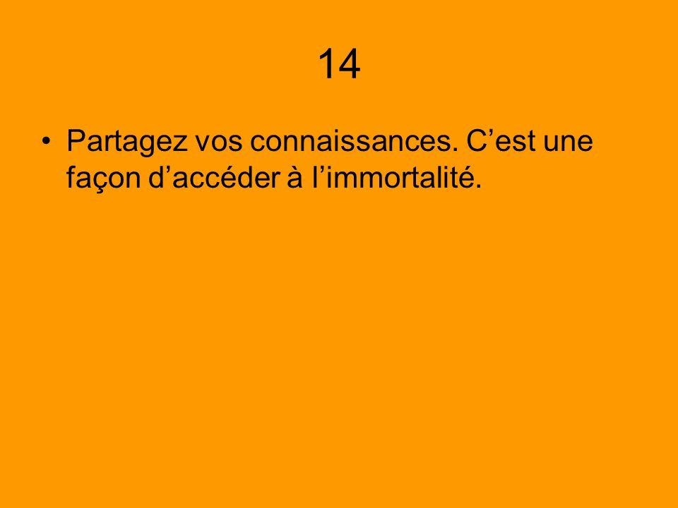 14 Partagez vos connaissances. C'est une façon d'accéder à l'immortalité.