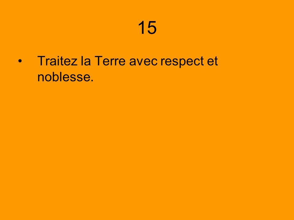 15 Traitez la Terre avec respect et noblesse.