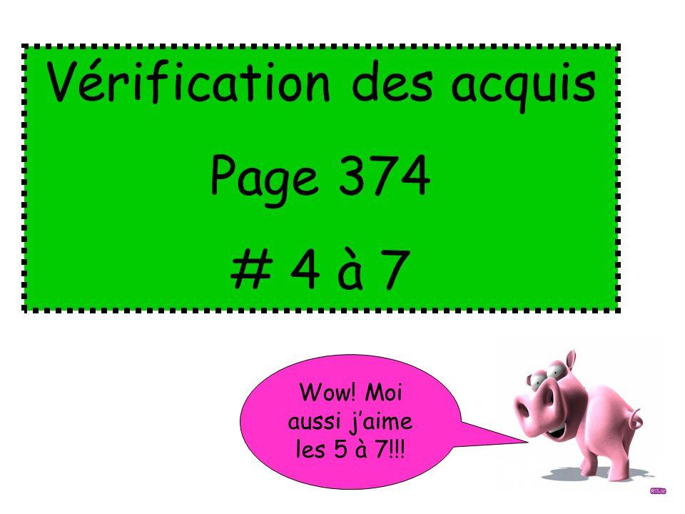 Vérification des acquis Page 374 # 4 à 7