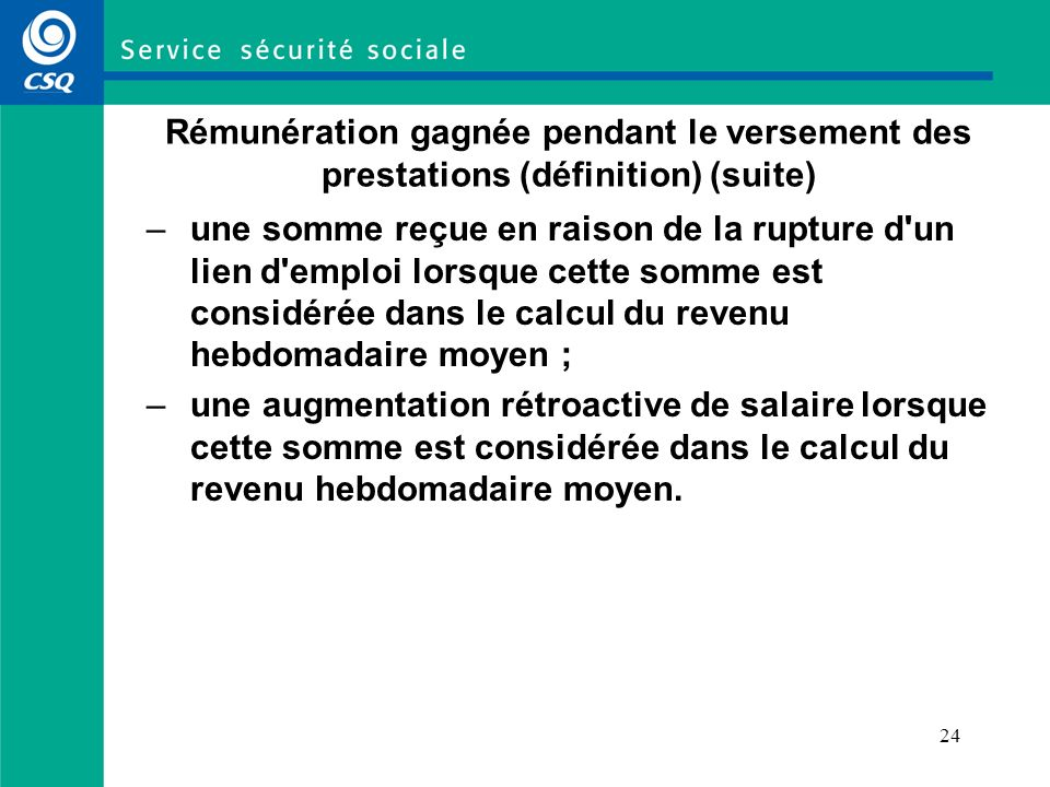 Rémunération gagnée pendant le versement des prestations (définition) (suite)