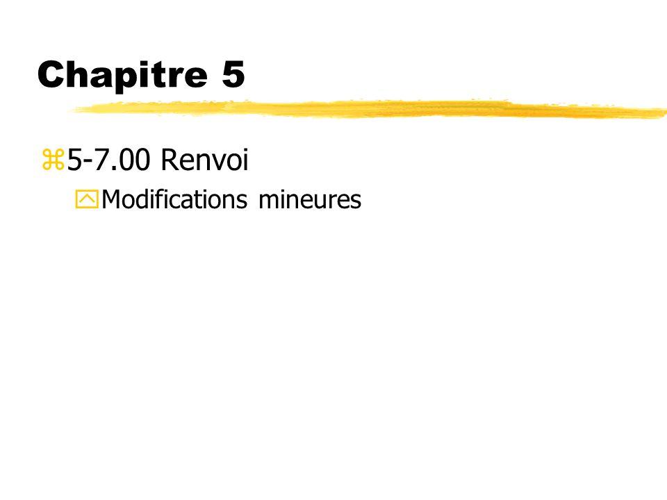 Chapitre 5 5-7.00 Renvoi Modifications mineures