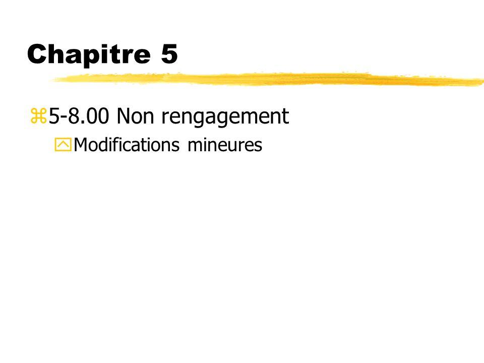 Chapitre 5 5-8.00 Non rengagement Modifications mineures