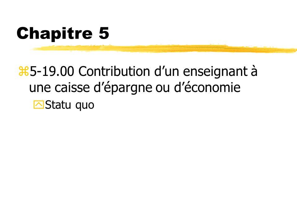 Chapitre 5 5-19.00 Contribution d'un enseignant à une caisse d'épargne ou d'économie Statu quo