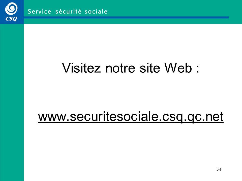 Visitez notre site Web : www.securitesociale.csq.qc.net
