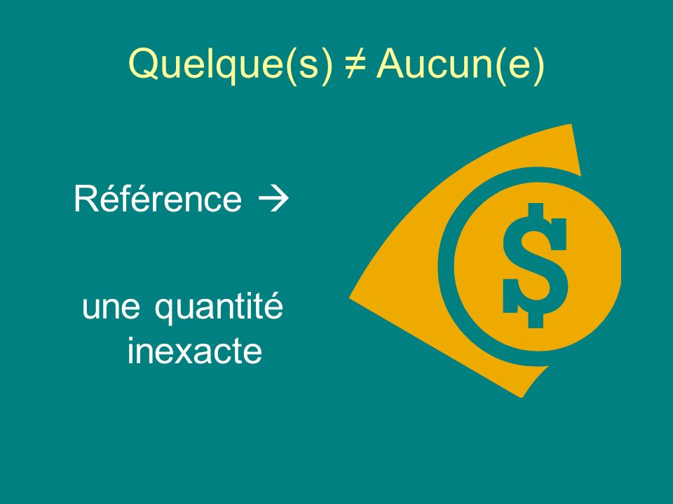 Quelque(s) ≠ Aucun(e) Référence  une quantité inexacte
