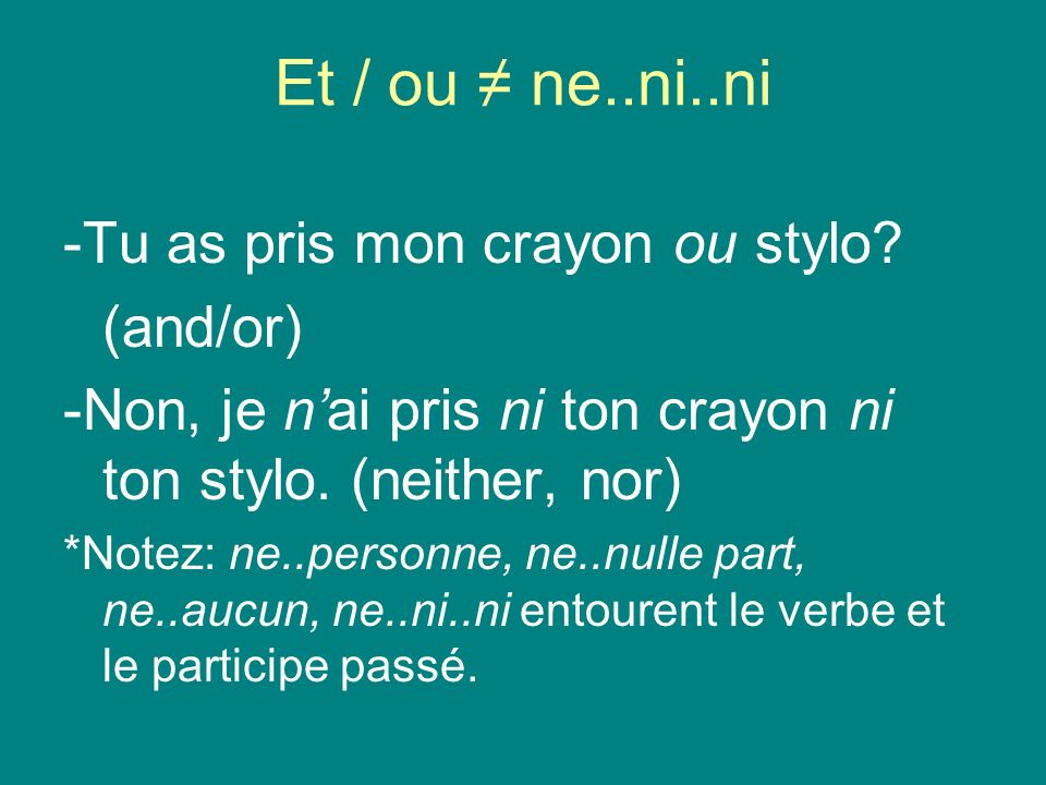 Et / ou ≠ ne..ni..ni -Tu as pris mon crayon ou stylo (and/or)