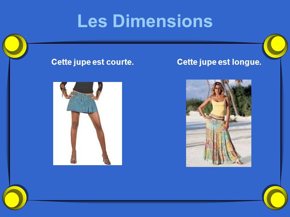 Les Dimensions Cette jupe est courte. Cette jupe est longue.