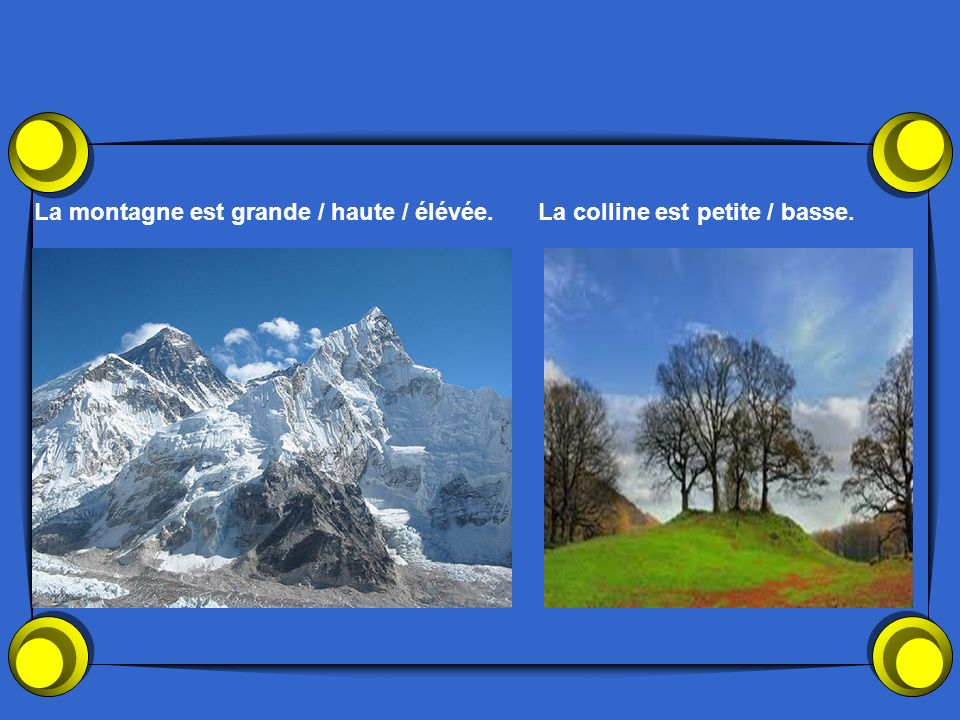 La montagne est grande / haute / élévée.