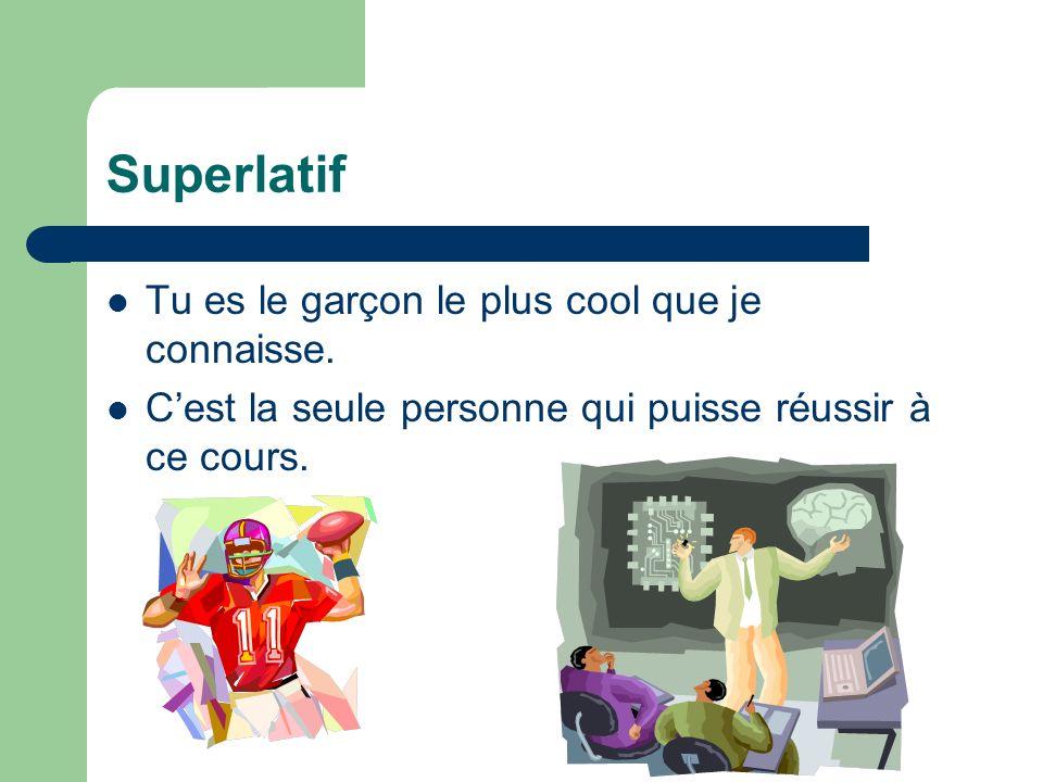 Superlatif Tu es le garçon le plus cool que je connaisse.