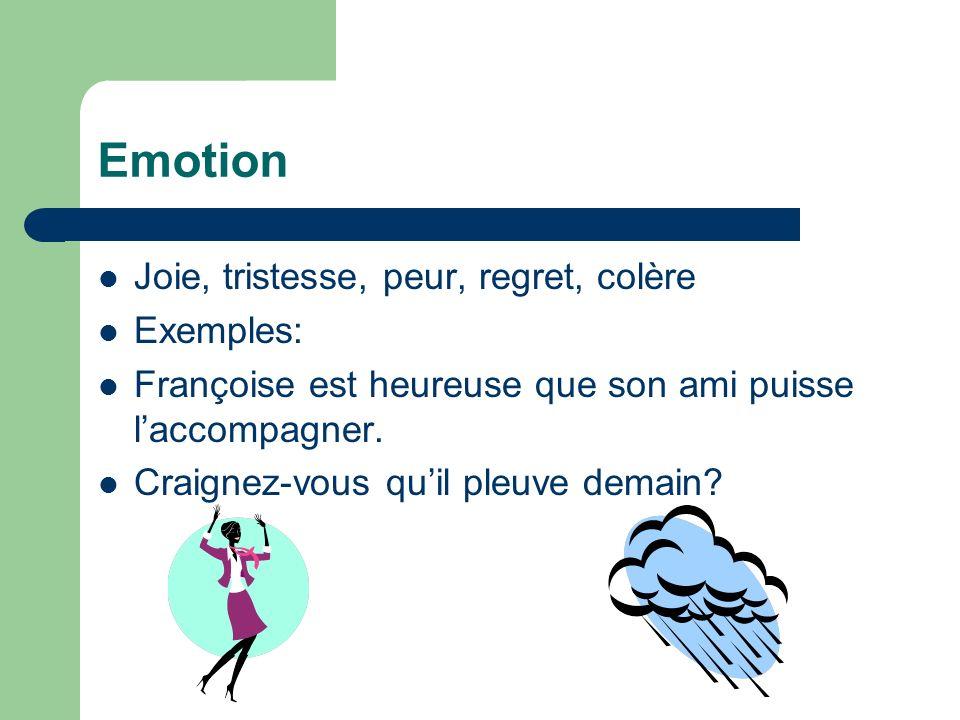 Emotion Joie, tristesse, peur, regret, colère Exemples: