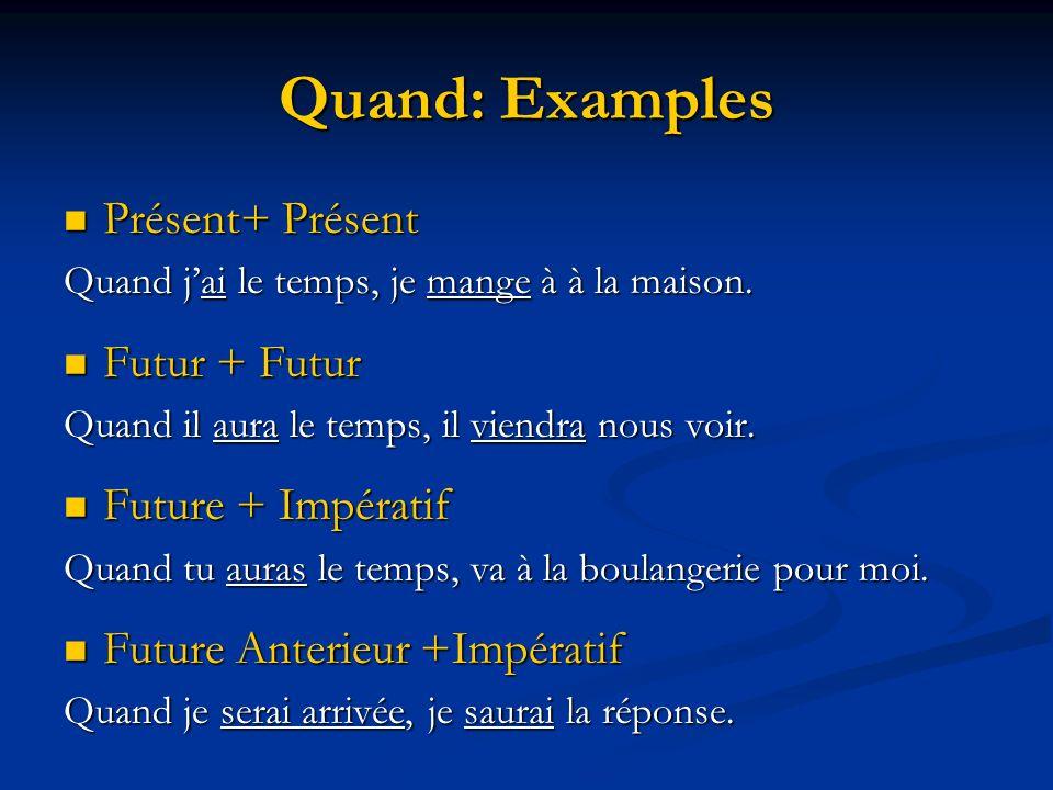 Quand: Examples Présent+ Présent Futur + Futur Future + Impératif