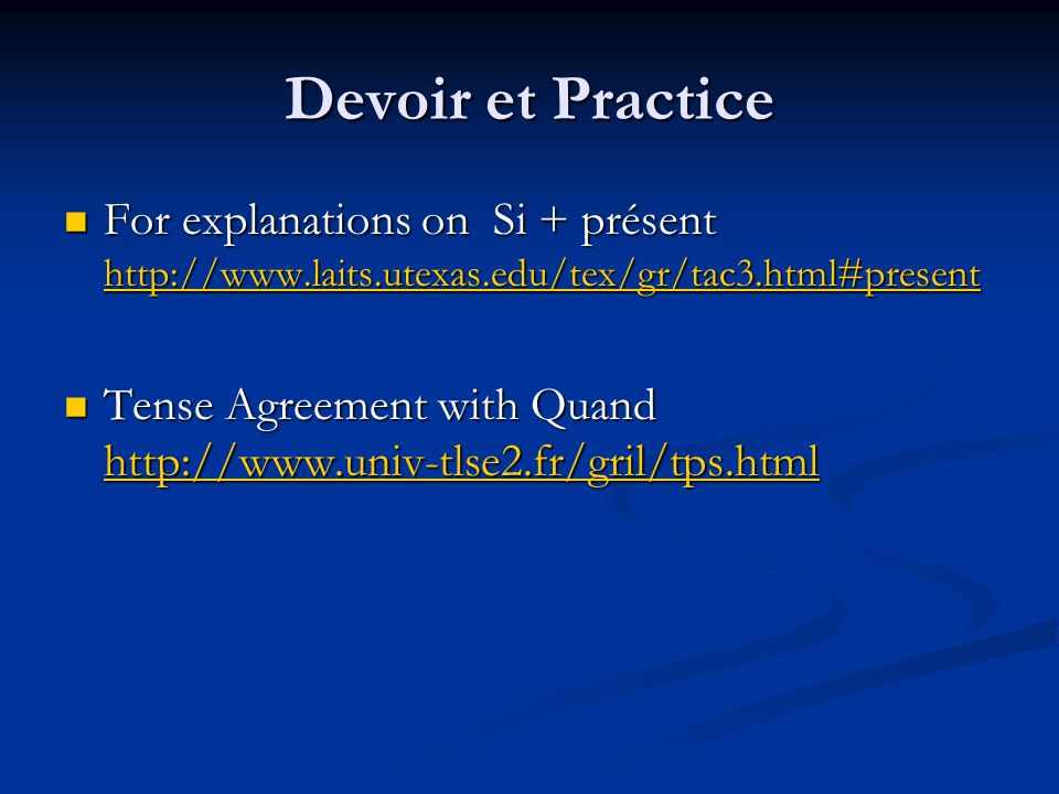 Devoir et Practice For explanations on Si + présent http://www.laits.utexas.edu/tex/gr/tac3.html#present.