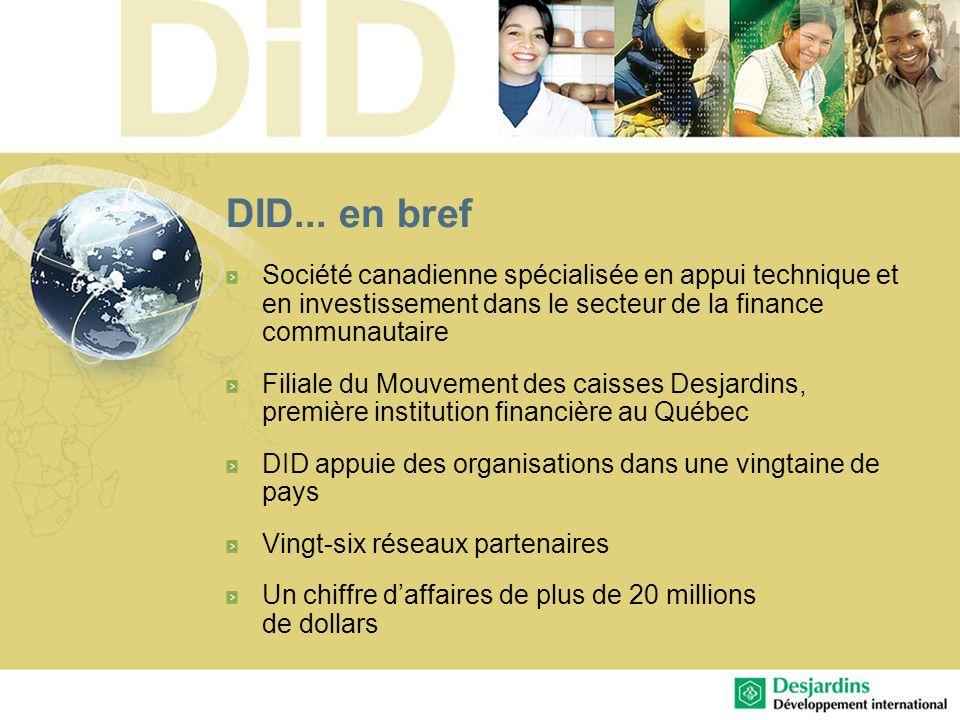 DID... en bref Société canadienne spécialisée en appui technique et en investissement dans le secteur de la finance communautaire.