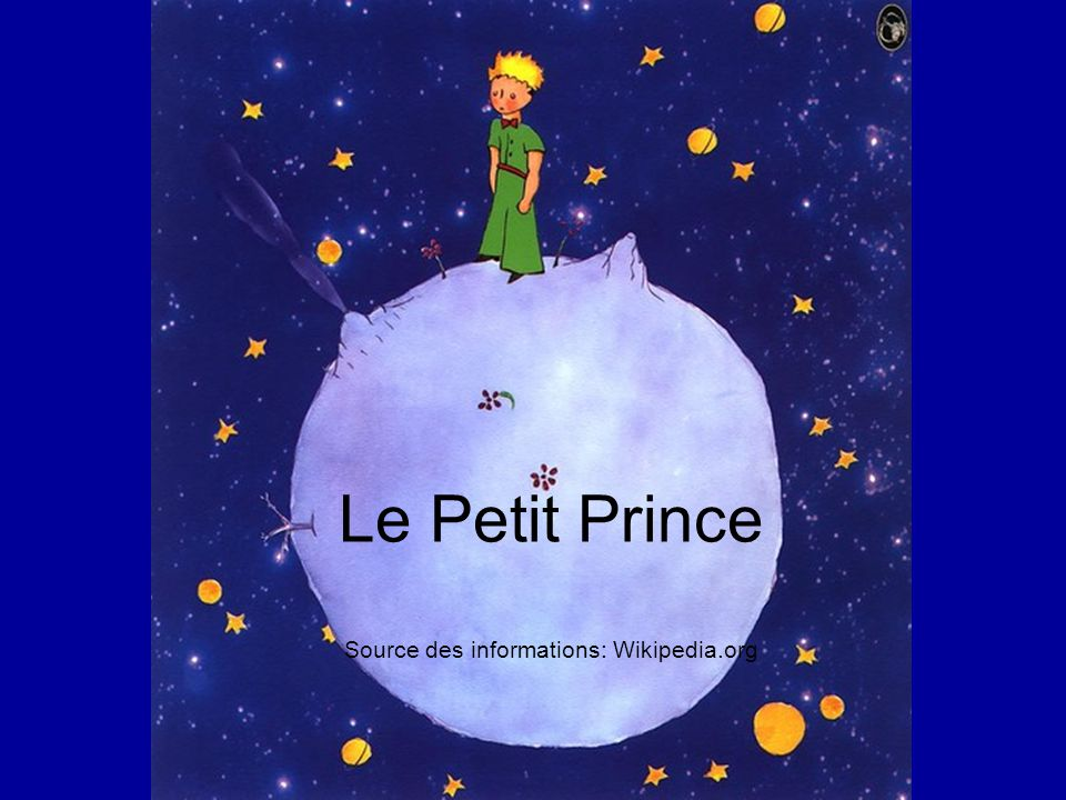 Le Petit Prince Source des informations: Wikipedia.org
