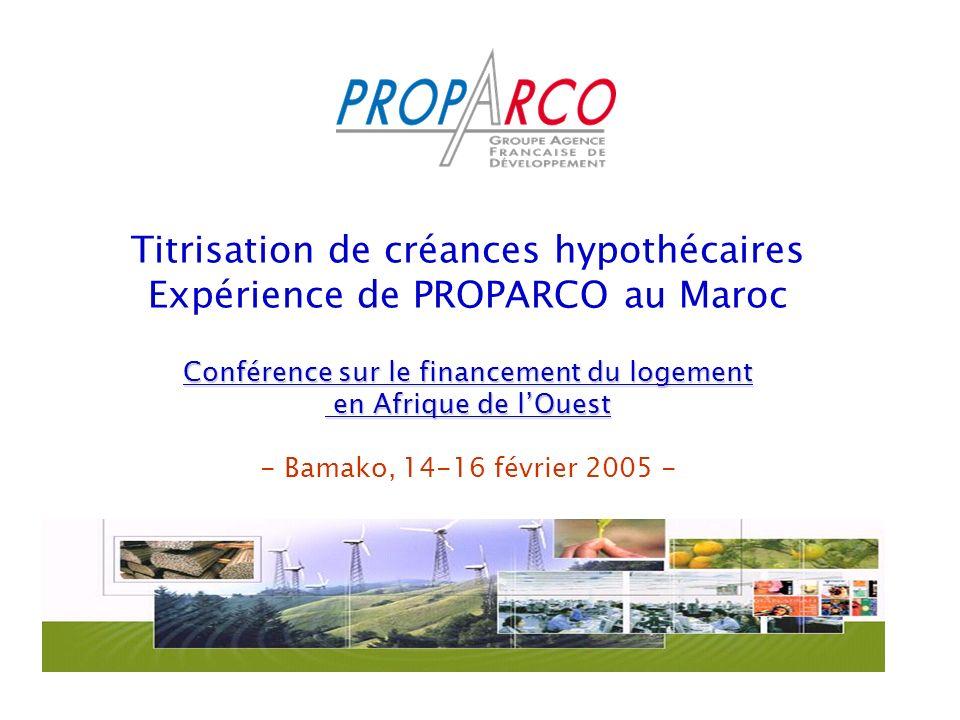 Titrisation de créances hypothécaires Expérience de PROPARCO au Maroc Conférence sur le financement du logement en Afrique de l'Ouest - Bamako, 14-16 février 2005 -