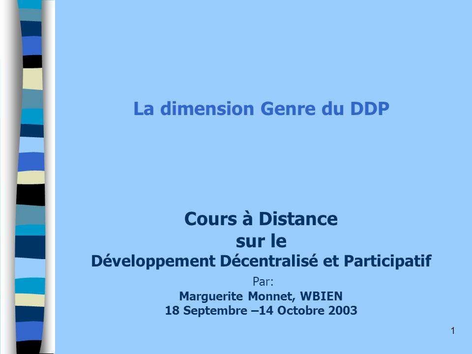La dimension Genre du DDP Cours à Distance sur le Développement Décentralisé et Participatif Par: Marguerite Monnet, WBIEN 18 Septembre –14 Octobre 2003