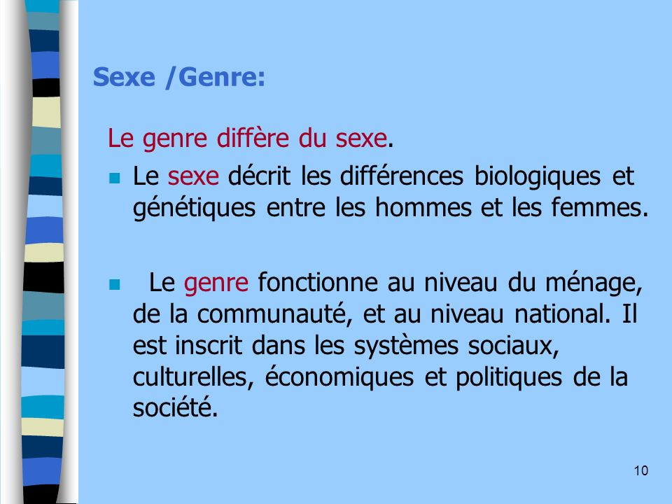 Sexe /Genre: Le genre diffère du sexe. Le sexe décrit les différences biologiques et génétiques entre les hommes et les femmes.