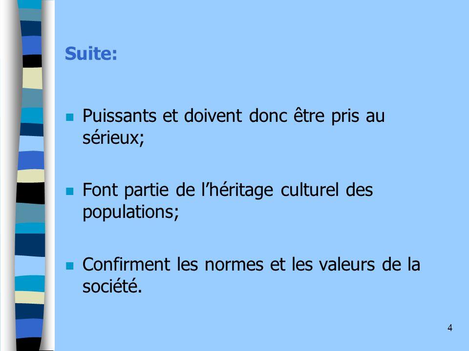 Suite: Puissants et doivent donc être pris au sérieux; Font partie de l'héritage culturel des populations;