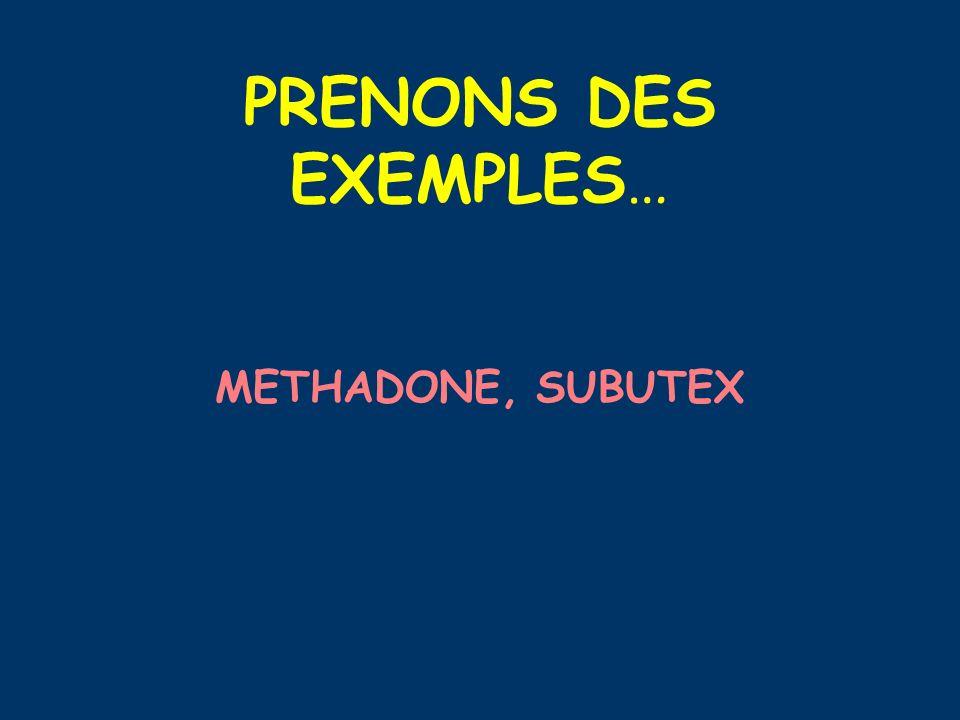 PRENONS DES EXEMPLES… METHADONE, SUBUTEX