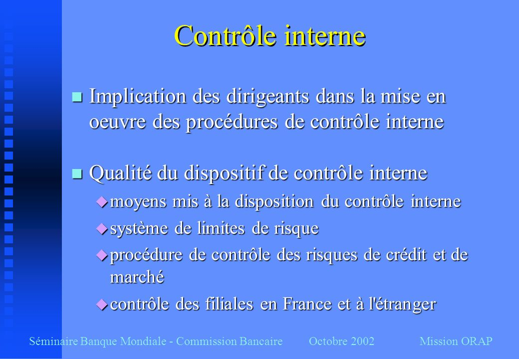 Contrôle interne Implication des dirigeants dans la mise en oeuvre des procédures de contrôle interne.