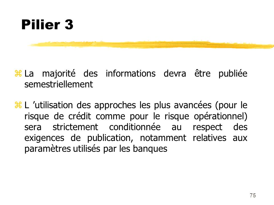 Pilier 3 La majorité des informations devra être publiée semestriellement.