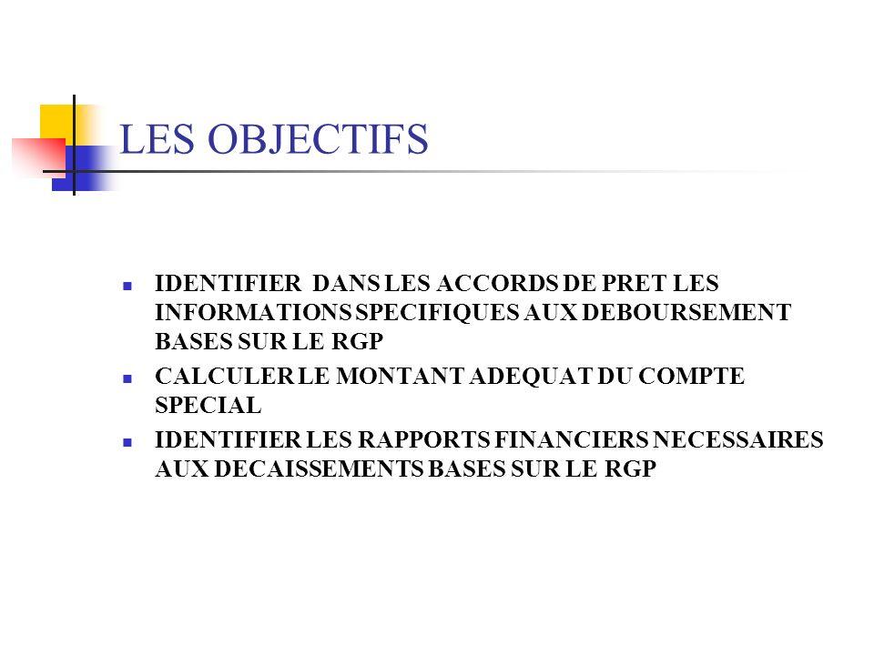 LES OBJECTIFS IDENTIFIER DANS LES ACCORDS DE PRET LES INFORMATIONS SPECIFIQUES AUX DEBOURSEMENT BASES SUR LE RGP.
