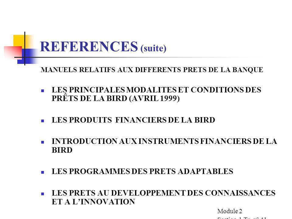 REFERENCES (suite)MANUELS RELATIFS AUX DIFFERENTS PRETS DE LA BANQUE. LES PRINCIPALES MODALITES ET CONDITIONS DES PRÊTS DE LA BIRD (AVRIL 1999)