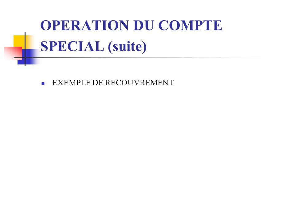 OPERATION DU COMPTE SPECIAL (suite)