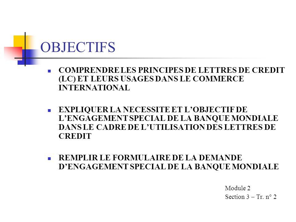 OBJECTIFS COMPRENDRE LES PRINCIPES DE LETTRES DE CREDIT (LC) ET LEURS USAGES DANS LE COMMERCE INTERNATIONAL.