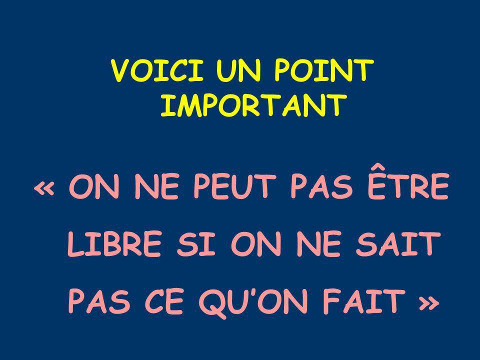 « ON NE PEUT PAS ÊTRE LIBRE SI ON NE SAIT PAS CE QU'ON FAIT »