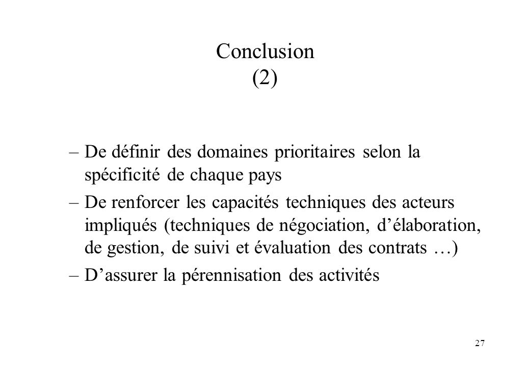 Conclusion (2) De définir des domaines prioritaires selon la spécificité de chaque pays.