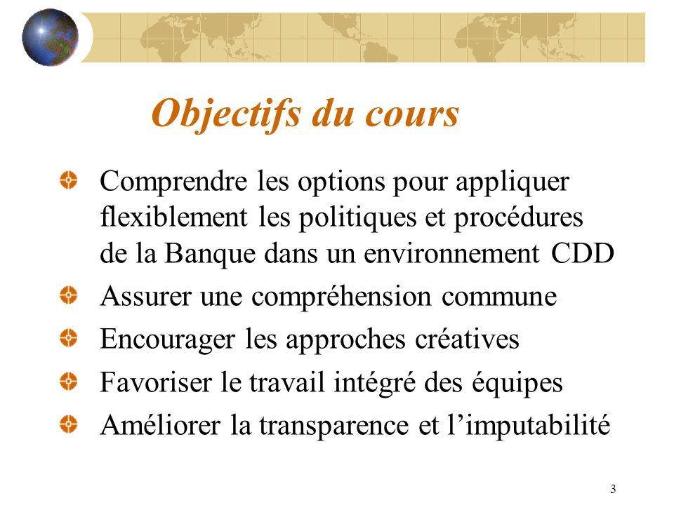 Objectifs du cours Comprendre les options pour appliquer flexiblement les politiques et procédures de la Banque dans un environnement CDD.