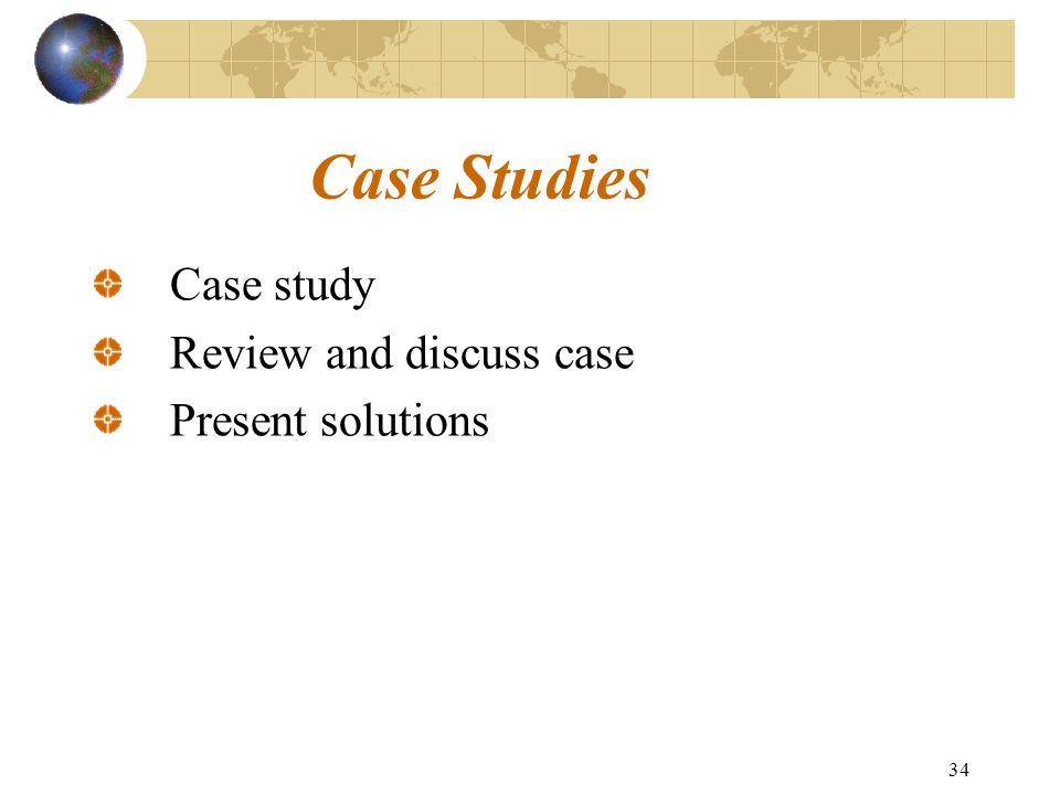 Case Studies Case study Review and discuss case Present solutions