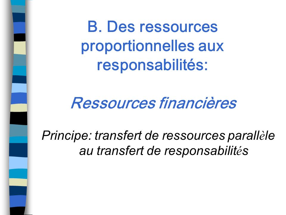 B. Des ressources proportionnelles aux responsabilités: Ressources financières