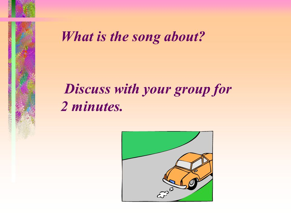 What is the song about Discuss with your group for 2 minutes.