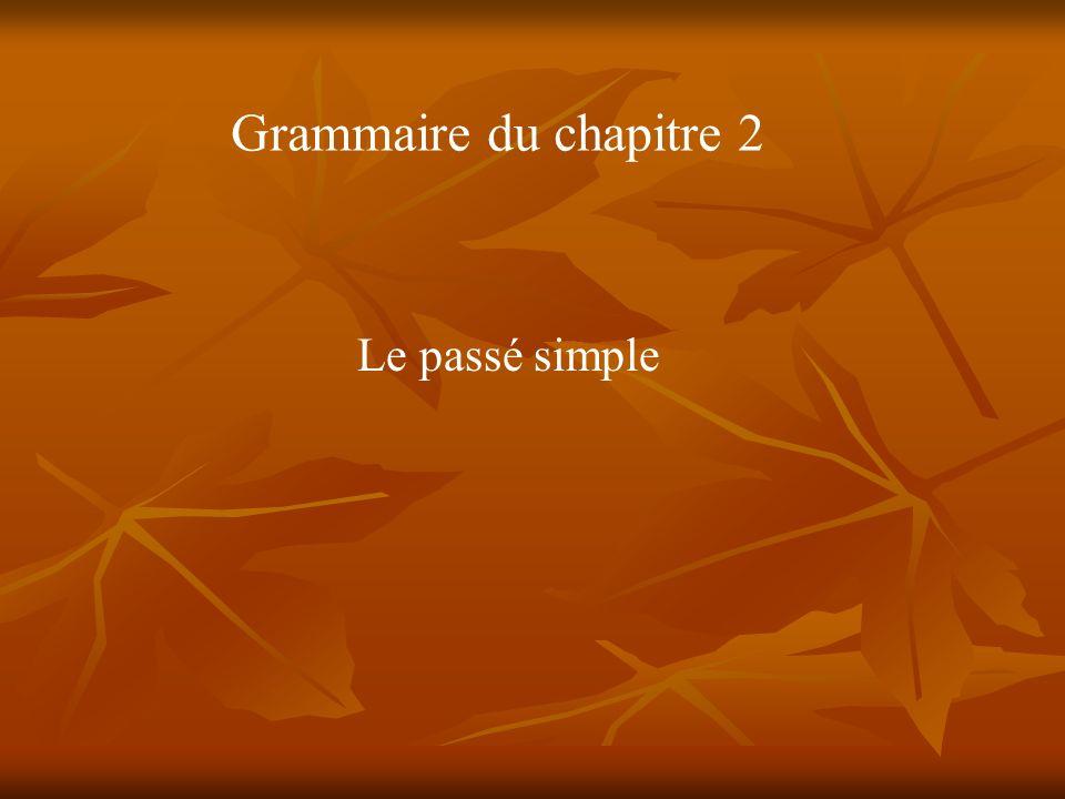 Grammaire du chapitre 2 Le passé simple