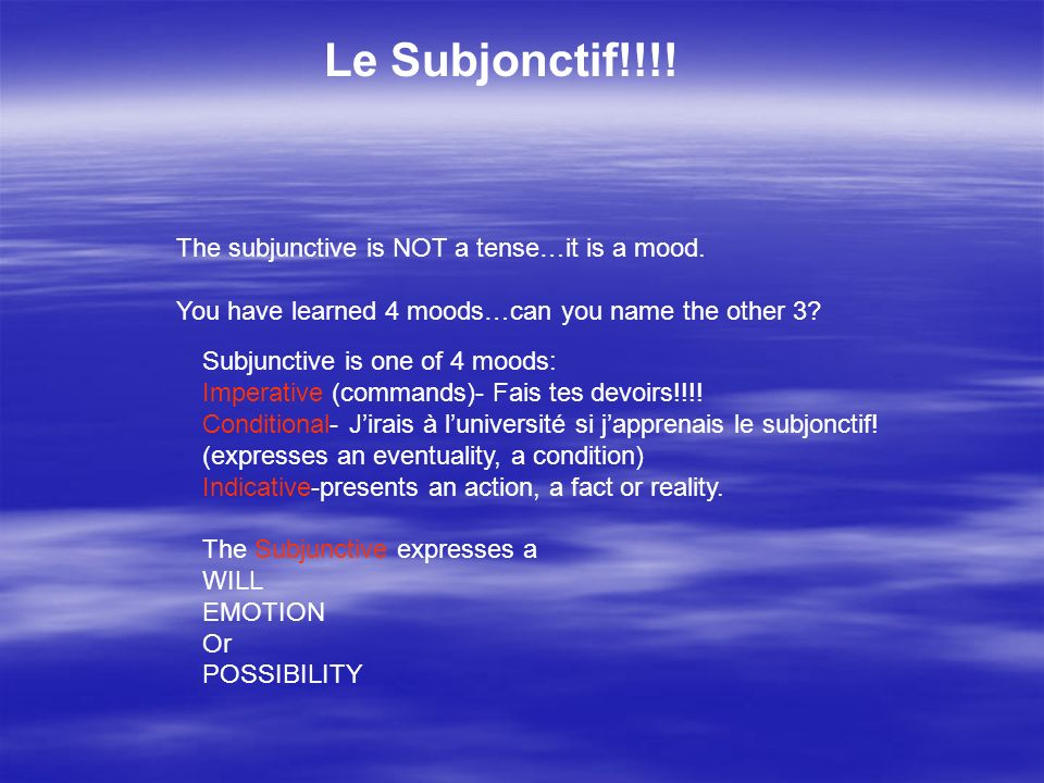 Le Subjonctif!!!! The subjunctive is NOT a tense…it is a mood.