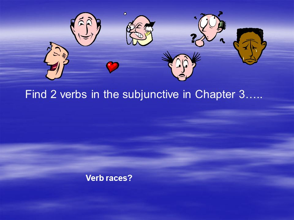 Find 2 verbs in the subjunctive in Chapter 3…..