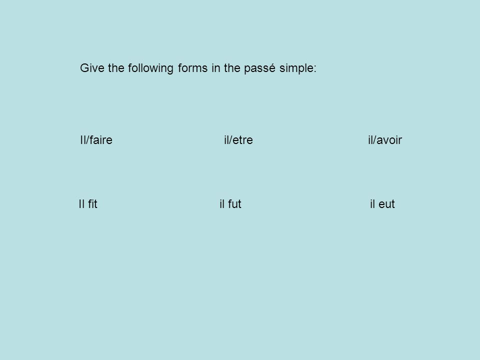 Give the following forms in the passé simple: