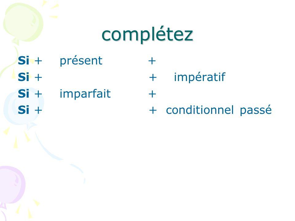 complétez Si + présent + Si + + impératif Si + imparfait +