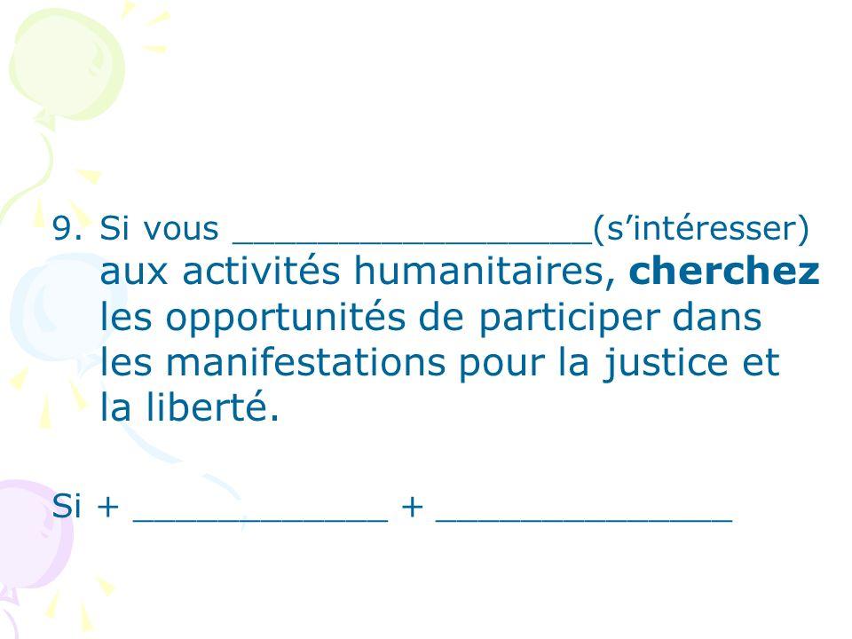 Si vous _________________(s'intéresser) aux activités humanitaires, cherchez les opportunités de participer dans les manifestations pour la justice et la liberté.