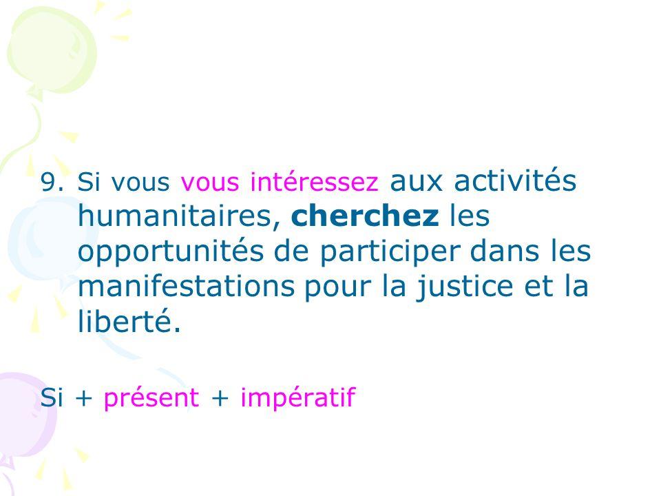 Si vous vous intéressez aux activités humanitaires, cherchez les opportunités de participer dans les manifestations pour la justice et la liberté.