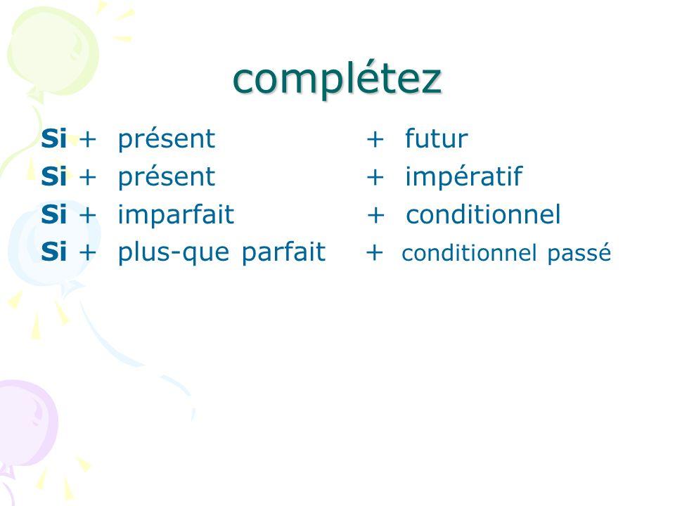 complétez Si + présent + futur Si + présent + impératif