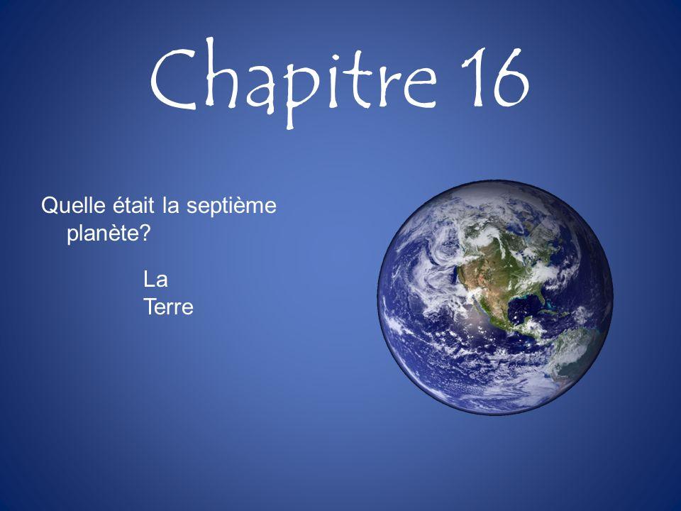 Chapitre 16 Quelle était la septième planète La Terre