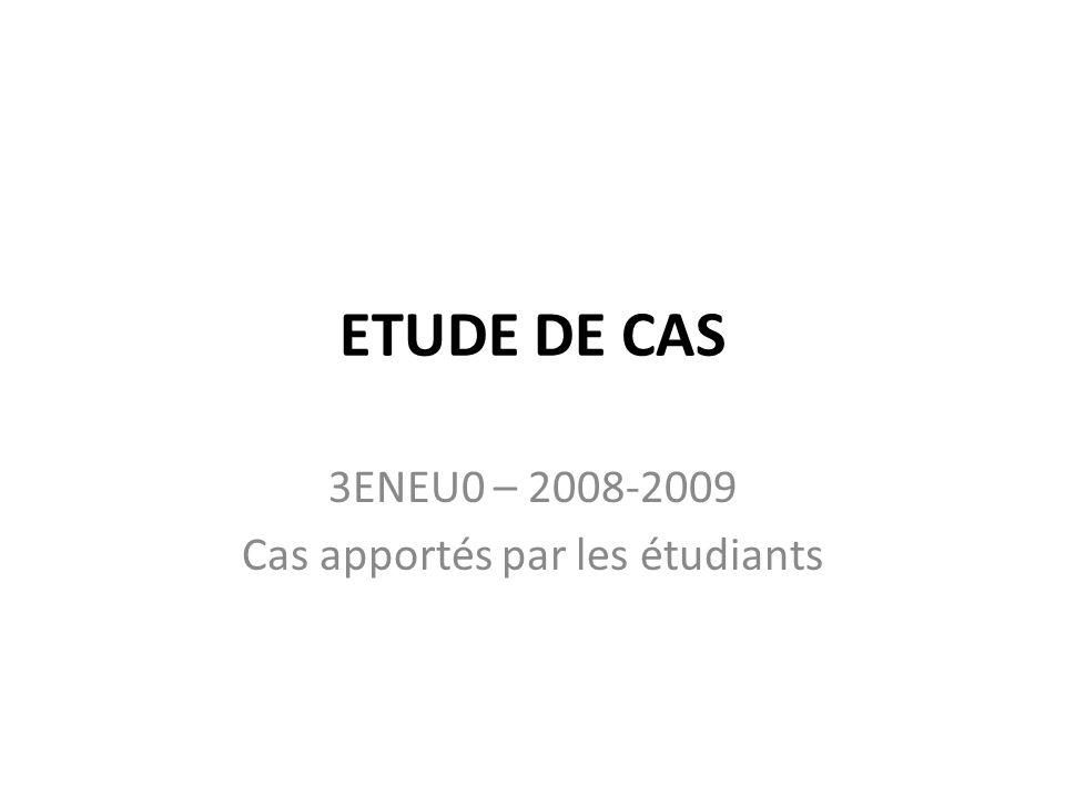 3ENEU0 – 2008-2009 Cas apportés par les étudiants