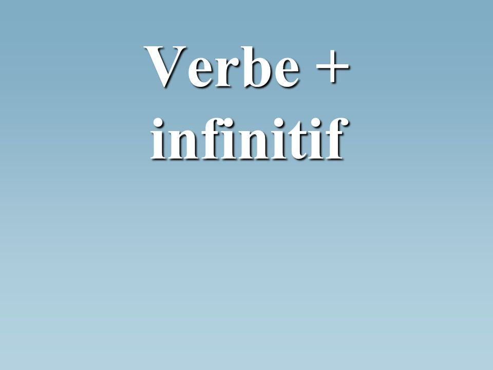 Verbe + infinitif