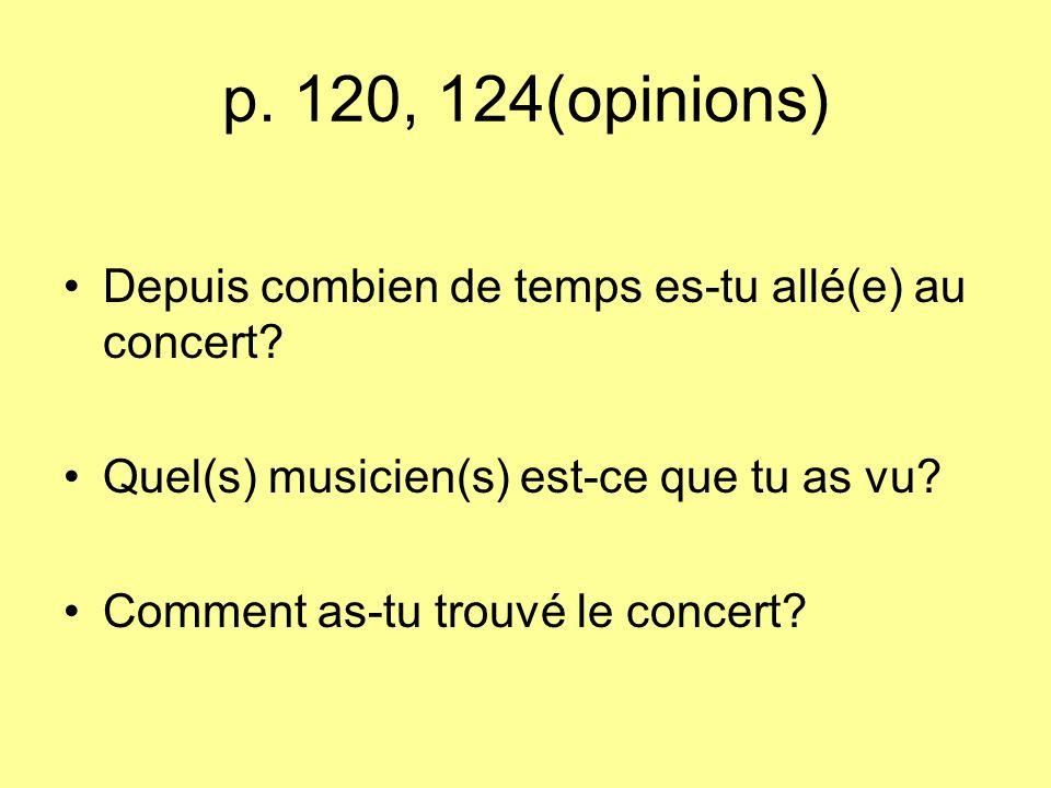 p. 120, 124(opinions) Depuis combien de temps es-tu allé(e) au concert Quel(s) musicien(s) est-ce que tu as vu