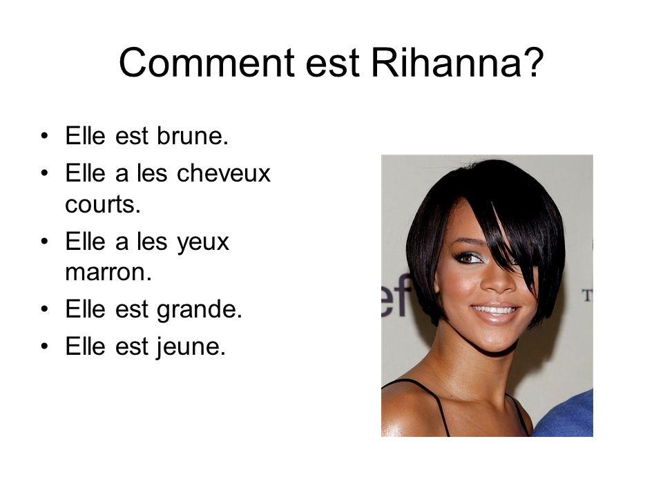 Comment est Rihanna Elle est brune. Elle a les cheveux courts.
