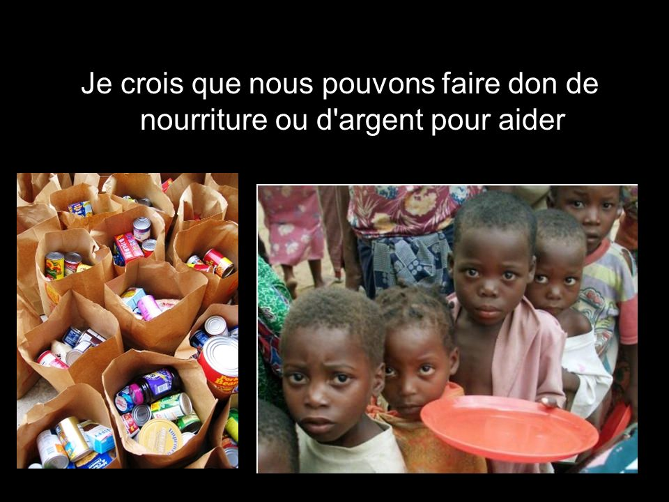 Je crois que nous pouvons faire don de nourriture ou d argent pour aider