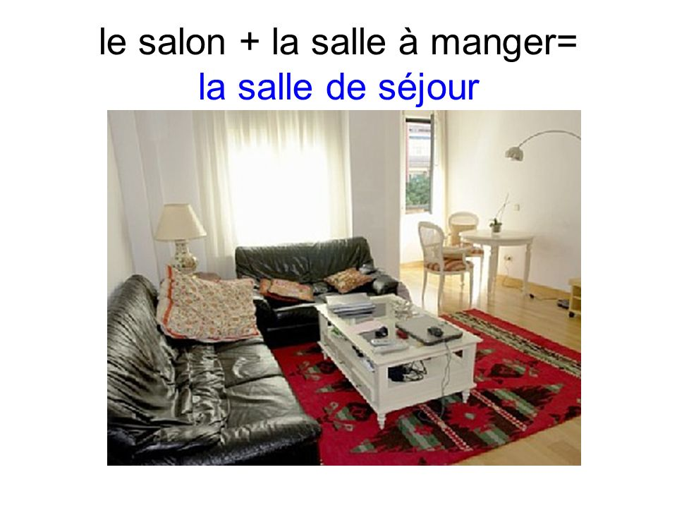le salon + la salle à manger= la salle de séjour